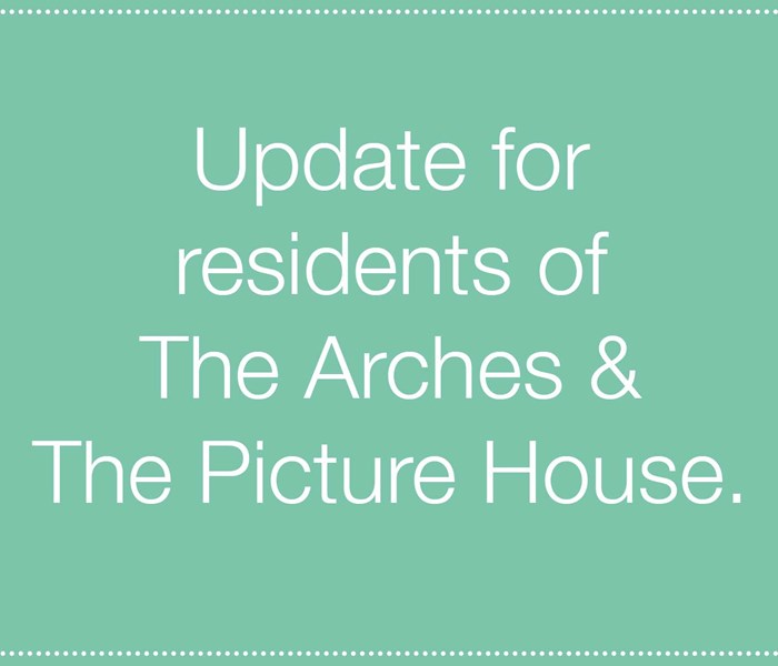 Wednesday update for residents of The Arches and The Picture House